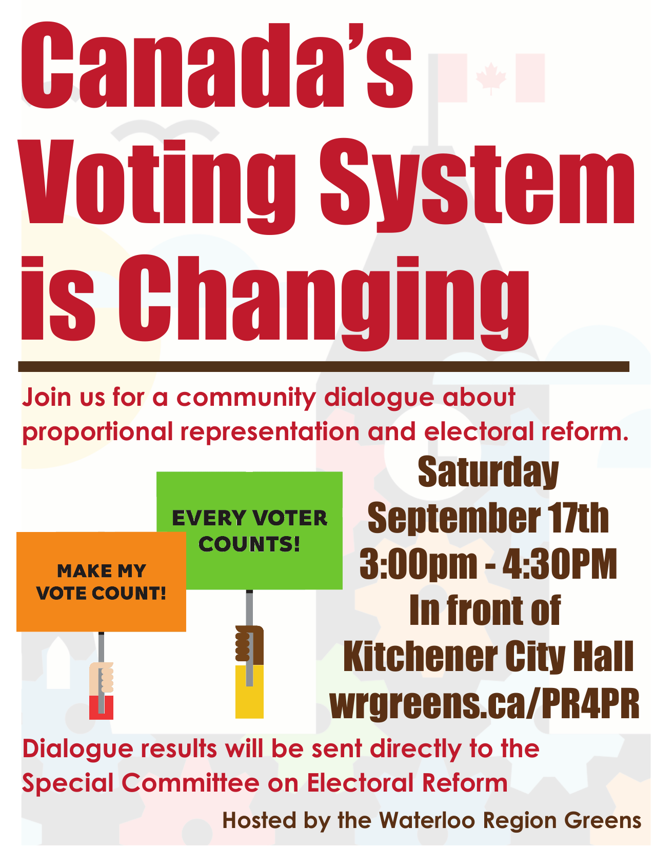 Canada's Voting System is Changing -- Join us for a community dialogue about proportional representation and electoral reform -- Saturdary September 17th 3:00pm – 4:30pm -- In front of Kitchener City Hall -- wrgreens.ca/PR4PR -- Dialogue results will be sent directly to the Special Committee on Electoral Reform -- Hosted by the Waterloo Region Greens