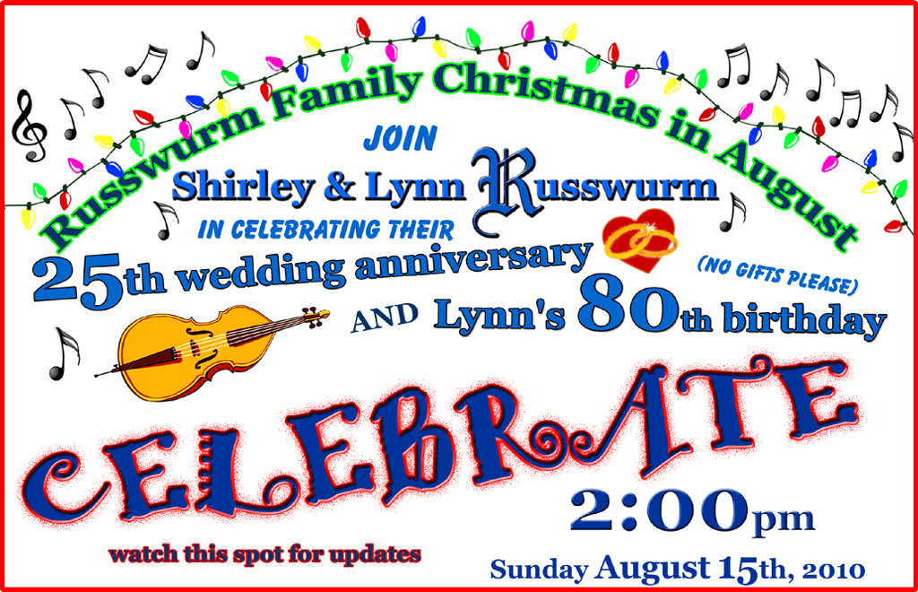 Russwurm Family Christmas in August - joing Shirley & Lynn Russwurm in celebrating their 25th wedding anniversary amf Lynn's 80'th birthday - 2:00pm Sunday August 15th, 2010