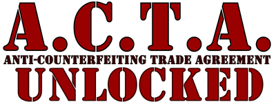 A.C.T.A.: Anti-Counterfeiting Trade Agreement: Unlocked